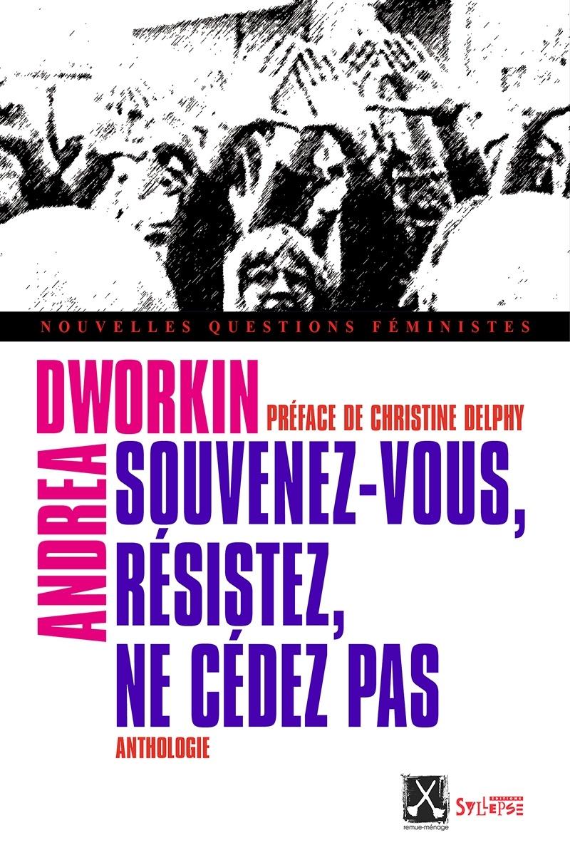 Andrea Dworkin: «Souvenez-vous, résistez, ne cédez pas»
